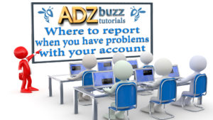 ADZ tutorials – Where to report when you have problems with your ADZbuzz account