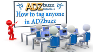 ADZ Tutorials – How to tag anyone in ADZbuzz