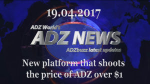 ADZ News 19.04.2017 – New platform that pushes the price of ADZ over $1