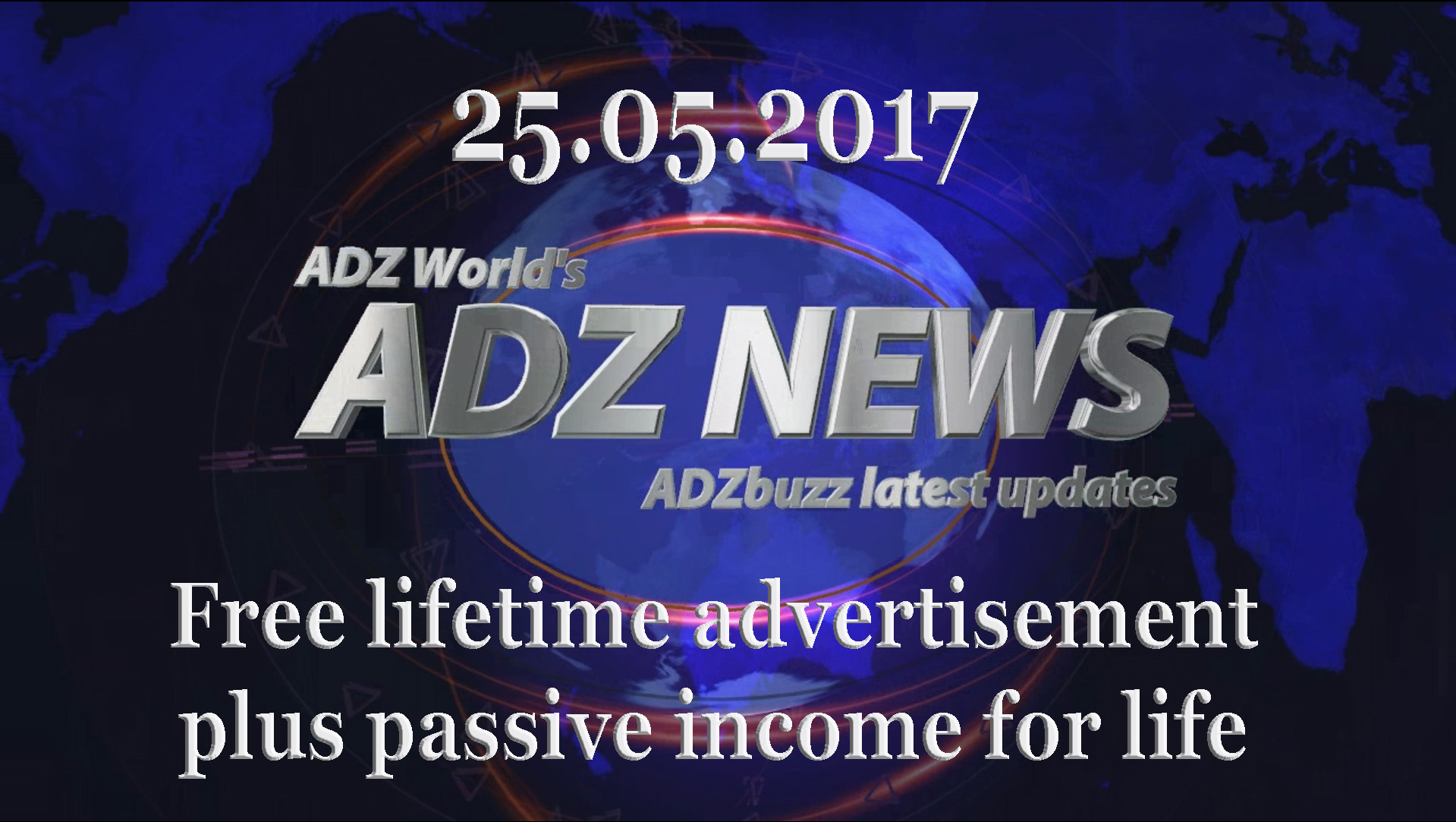 ADZ News 25.05.2017 – Free lifetime advertisement and passive income for life