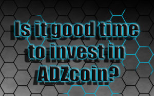 Is it good time to invest in ADZcoin?