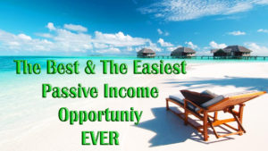 The Best & The Easiest Passive Income Opportunity